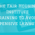 Fair Housing Institute Training to avoid expensive lawsuits