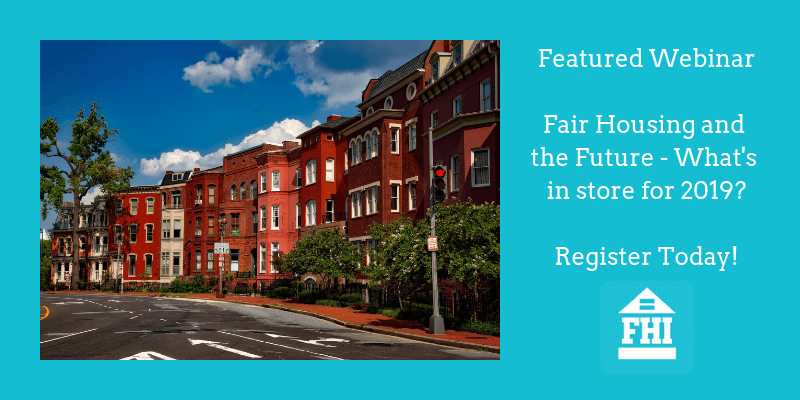 Featured Webinar Fair Housing and the Future - What's in store for 2019