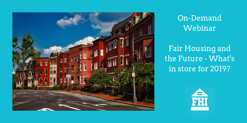 On-demand Webinar Fair Housing and the Future - What's in store for 2019